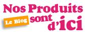 Nos produits sont d'ICI ! Le blog d'infos sur les produits de la boutique